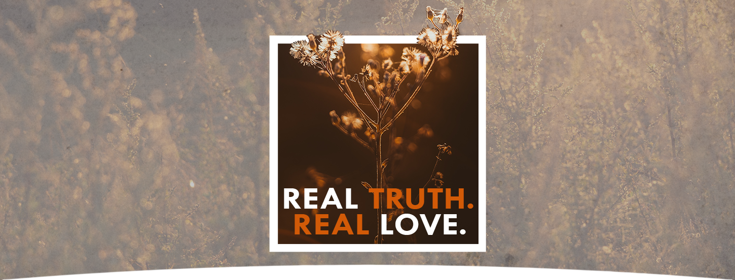 Real Truth. Real Love.