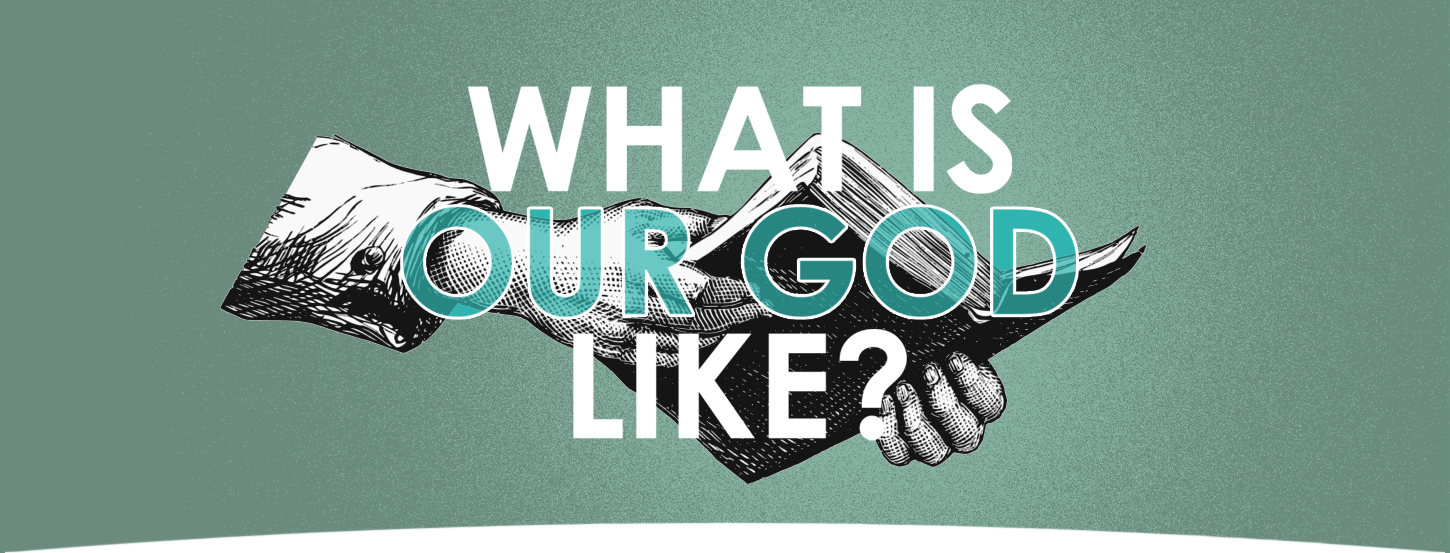 What is Our God Like?